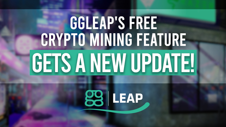 ggLeap's free crypto mining feature gets a new update!