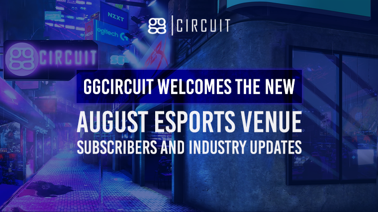 ggCircuit Welcomes the New August eSports Venue Subscribers and Industry Updates